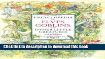 Download Book The Complete Encyclopedia Of Elves, Goblins, and Other Little Creatures Ebook PDF