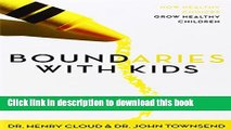 Download Boundaries with Kids: When to Say Yes, When to Say No, to Help Your Children Gain Control