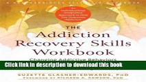Read The Addiction Recovery Skills Workbook: Changing Addictive Behaviors Using CBT, Mindfulness,
