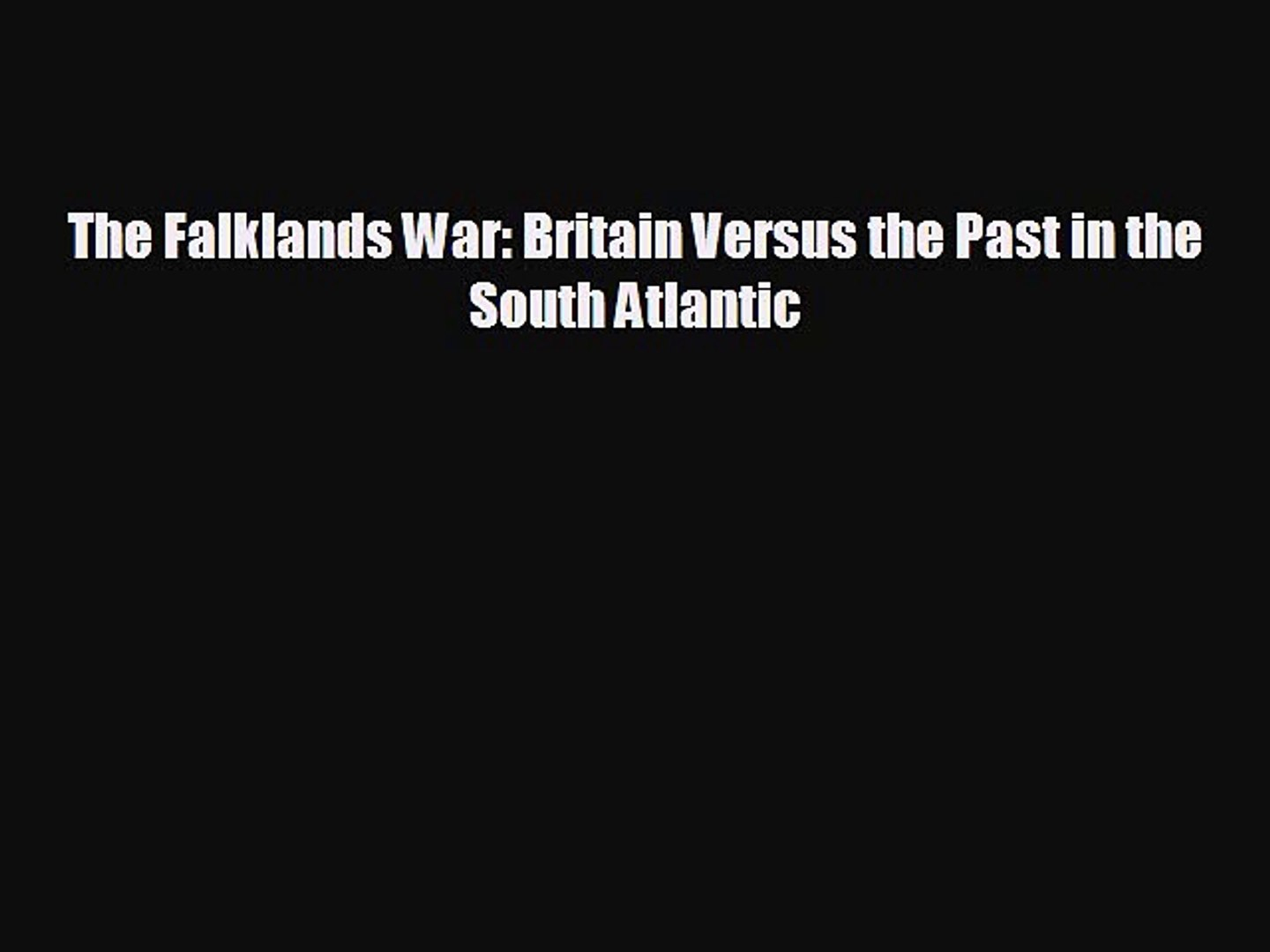 READ book The Falklands War: Britain Versus the Past in the South Atlantic  BOOK ONLINE