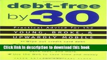 Download Books Debt-Free by 30: Practical Advice for the Young, Broke, and Upwardly Mobile PDF Free