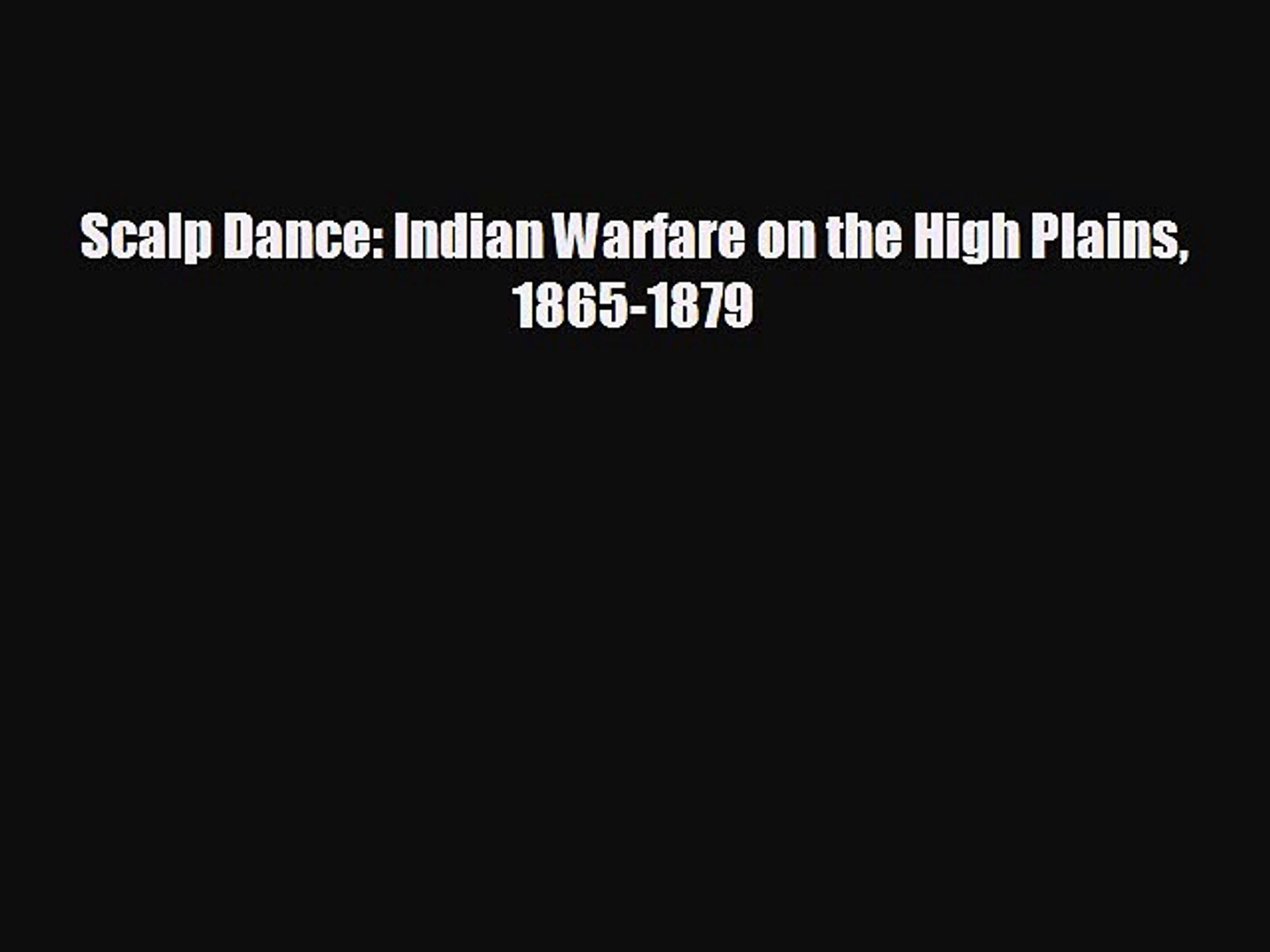 READ book Scalp Dance: Indian Warfare on the High Plains 1865-1879 FREE  BOOOK ONLINE
