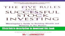 Read Books The Five Rules for Successful Stock Investing: Morningstar s Guide to Building Wealth