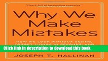 Read Books Why We Make Mistakes: How We Look Without Seeing, Forget Things in Seconds, and Are All