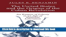 PDF The United States and the Origins of the Cuban Revolution  Read Online