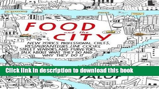 Read|Download} Food and the City: New York s Professional Chefs, Restaurateurs, Line Cooks, Street