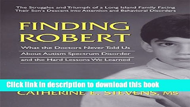 Read Finding Robert: What the Doctors Never Told Us About Autism Spectrum Disorder and the Hard