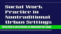 [PDF] Social Work Practice in Nontraditional Urban Settings Download Full Ebook