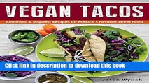 Read Books Vegan Tacos: Authentic and Inspired Recipes for Mexico s Favorite Street Food ebook