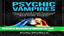 Read Books Psychic Vampires - How To Protect and Heal Yourself From  Energy Predators Ebook PDF