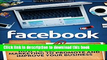 Read Facebook: How To Use Facebook Marketing To Promote and Improve Your Business (Facebook