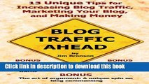 Download Blog Traffic Ahead: 13 Unique Tips for Increasing Blog Traffic, Marketing Your Blog, and