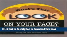 Download What s That Look on Your Face? All About Faces and Feelings  Ebook Online