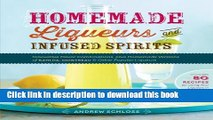 Read Books Homemade Liqueurs and Infused Spirits: Innovative Flavor Combinations, Plus Homemade