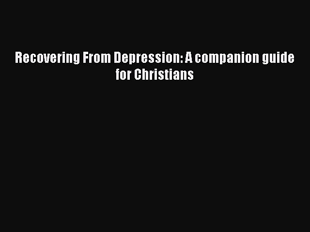 Read Recovering From Depression: A companion guide for Christians PDF Full Ebook