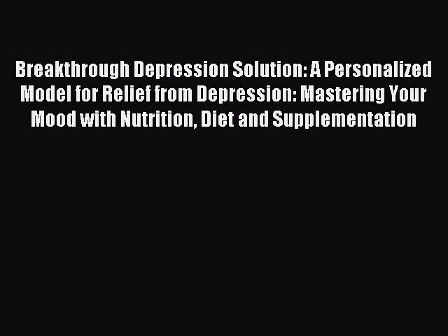 Read Breakthrough Depression Solution: A Personalized Model for Relief from Depression: Mastering