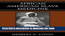 Download Books African American Slave Medicine: Herbal and non-Herbal Treatments E-Book Download