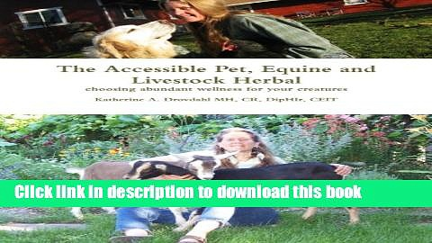 Download Books The Accessible Pet, Equine and Livestock Herbal: choosing abundant wellness for