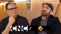 Gaël rencontre Michel Hazanavicius