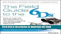 Read Books The Field Guide to the 6Ds: How to Use the Six Disciplines to Transform Learning into