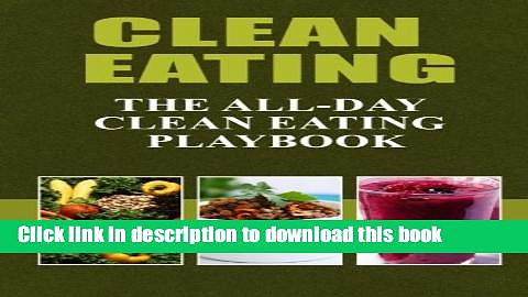 Read Clean Eating – The All-Day Clean Eating Playbook: Looking to clean and healthy living? Here