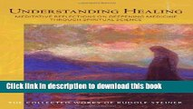 Read Understanding Healing: Meditative Reflections on Deepening Medicine through Spiritual Science