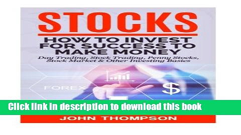 Read Books Stocks: How to Invest For Success To Make Money – Day Trading, Stock Trading, Penny