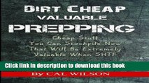 Download Dirt Cheap Valuable Prepping: Cheap Stuff You Can Stockpile NowThat Will Be Extremely