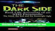 Download The Dark Side: Real Life Accounts of an NHS Paramedic the Good, the Bad and the Downright