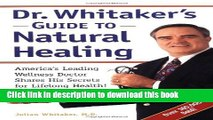 Read Dr. Whitaker s Guide to Natural Healing : America s Leading Wellness Doctor Shares His