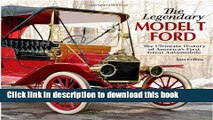 Read Book The Legendary Model-T Ford: The Ultimate History of America s First Great Automobile