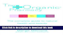 Read The Organic® Pharmacy: The Complete Guide to Natural Health and Beauty  Ebook Free