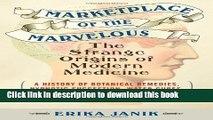 Read Marketplace of the Marvelous: The Strange Origins of Modern Medicine Ebook Free