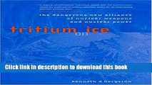 Download Tritium on Ice: The Dangerous New Alliance of Nuclear Weapons and Nuclear Power (MIT