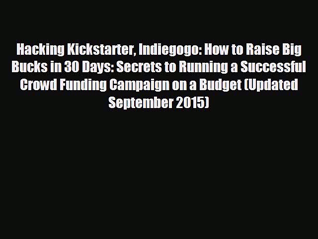 Popular book Hacking Kickstarter Indiegogo: How to Raise Big Bucks in 30 Days: Secrets to Running