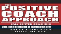 Read Books The Positive Coach Approach: Call Center Coaching for High Performance E-Book Free