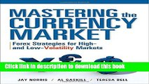 Read Books Mastering the Currency Market: Forex Strategies for High and Low Volatility Markets