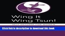 Read Wing It Wing Tsun! Self-Defense for Women PDF Online