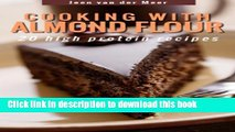 Read Cooking with Almond Flour: 20 high protein recipes (Wheat Flour alternatives Book 1) Ebook Free