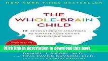 Read The Whole-Brain Child: 12 Revolutionary Strategies to Nurture Your Child s Developing Mind