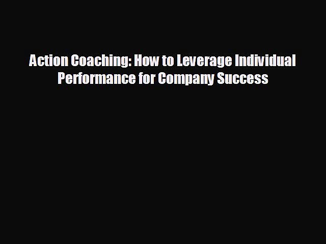 Enjoyed read Action Coaching: How to Leverage Individual Performance for Company Success