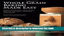 Read Whole Grain Baking Made Easy: Craft Delicious, Healthful Breads, Pastries, Desserts, and More