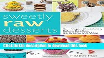 Download Sweetly Raw Desserts: Raw Vegan Chocolates, Cakes, Cookies, Ice Cream, and More  PDF Free