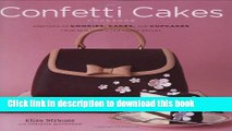 Read The Confetti Cakes Cookbook: Spectacular Cookies, Cakes, and Cupcakes from New York City s