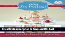 Read Tiny Tea Parties!: Mini Food and Tiny Tea Parties That Look Good Enough To Eat! ( Cute   Easy
