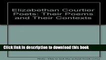 Download The Elizabethan Courtier Poets: Their Poems and Their Contexts [Download] Online