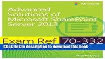 Read Exam Ref 70-332 Advanced Solutions of Microsoft SharePoint Server 2013 (MCSE) Ebook Free