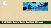 [Download] Julia Kristeva and Literary Theory (Transitions S.) [Read] Full Ebook