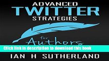Read Advanced Twitter Strategies for Authors: Twitter techniques to help you sell your book  - in