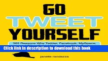 Read Go Tweet Yourself: 365 Reasons Why Twitter, Facebook, MySpace, and Other Social Networking